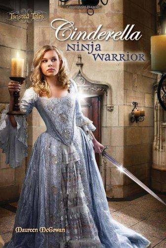 Cinderella: Ninja Warrior Twisted Tales by Maureen McGowan ...