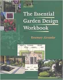 The Essential Garden Design Workbook: Rosemary Alexander ...