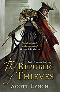 The Republic of Thieves: Book Three of the Gentleman Bastard Sequence by Scott Lynch (2014-07-31)