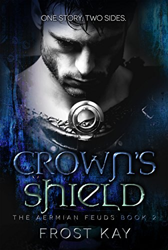 Crown's Shield: The Aermian Feuds: Book Two by [Kay, Frost]