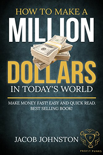 How to make a million dollars in todays world