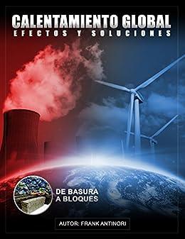 Calentamiento Global, sus efectos y soluciones (Spanish Edition)