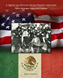 img - for A Mexican Revolution Photo History: Pancho Villa, Emiliano Zapata, and U.S. Interests book / textbook / text book