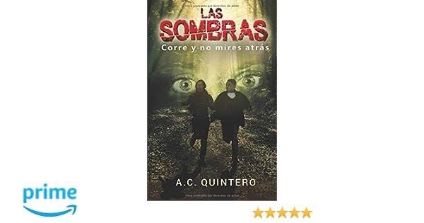 Amazon.com: Las sombras: Corre y no mires atras (Las apariencias enga?an) (Spanish Edition) (9781981433933): Ms. A. C. Quintero: Books