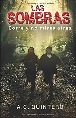 Las sombras: Corre y no mires atras (Las apariencias enga?an) (Spanish Edition) (Spanish)