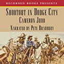 Shootout in Dodge City Audiobook by Cameron Judd Narrated by Pete Bradbury