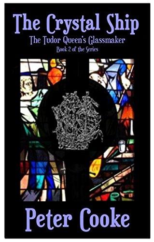 Book: The Crystal Ship - The Tudor Queen's Glassmaker (The Tudor Queen's Glassmaker Series Book 2) by Peter Cooke