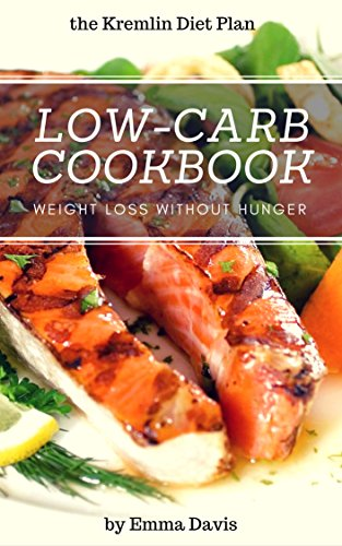 Low-Carb Cookbook: Weight Loss Without Hunger: The Kremlin Diet