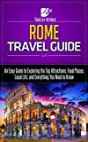 Rome Travel Guide: An Easy Guide to Exploring the Top Attractions, Food Places, Local Life, and Everything You Need to Know (Traveler Republic)