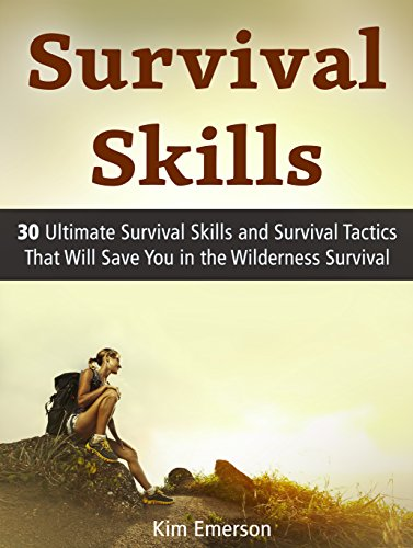 Survival Skills: 30 Ultimate Survival Skills and Survival Tactics That Will Save You in the Wilderness Survival (Survival Skills, Survival Tactics, Wilderness Survival) by [Emerson, Kim]