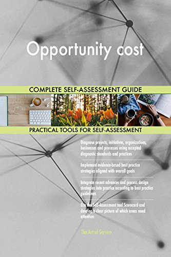 Opportunity cost All-Inclusive Self-Assessment - More than 680 Success Criteria, Instant Visual Insights, Comprehensive Spreadsheet Dashboard, Auto-Prioritized for Quick Results