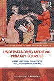 img - for Understanding Medieval Primary Sources: Using Historical Sources to Discover Medieval Europe (Routledge Guides to Using Historical Sources) book / textbook / text book