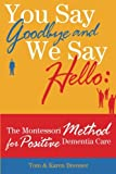 img - for You Say Goodbye and We Say Hello: The Montessori Method for Positive Dementia Care book / textbook / text book