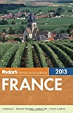 Fodor's France 2013, Fodor Travel Publications Staff, 0307929388
