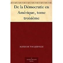 De la Démocratie en Amérique, tome troisième (French Edition)