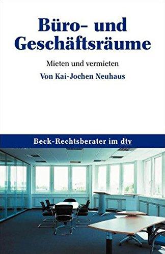 Büro- und Geschäftsräume: Mieten und vermieten (dtv Beck Rechtsberater)
