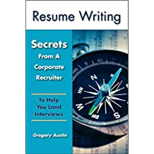 Resume Writing: Secrets From A Corporate Recruiter To Help You Land Interviews (Resume Writing, Interview, Cover letter, Career Planning, Job Search)