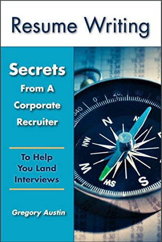 Book Cover Of Gregory Austin   Resume Writing: Secrets From A Corporate  Recruiter To Help