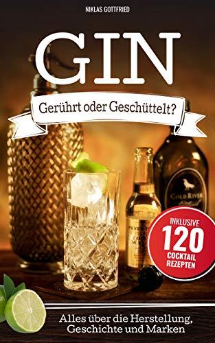 Gin: Gerührt oder Geschüttelt? Alles über die Herstellung, Geschichte und Marken. (German Edition) (Co-marken)
