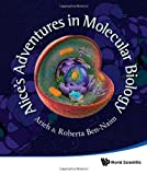 Alice's Adventures in Molecular Biology, Arieh Ben-Naim and Roberta Ben-Naim, 9814417246