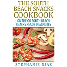 The South Beach Snacks Cookbook: On the Go South Beach Snacks Ready in Minutes (The South Beach Cookbooks Book 3)