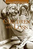 img - for Children and Loss: A Practical Handbook for Professional book / textbook / text book