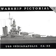 Warship Pictorial, No. 1: USS Indianapolis CA-35