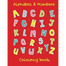 Alphabet & Numbers: Alphabet & numbers colouring book for young kids 3+. Letters A-Z and numbers 0-9 to colour with an image representing each letter or number to colour. An educational bit of learning