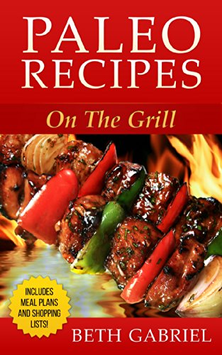 Paleo Recipes: On The Grill : Clean Eating, GlutenFree by Beth Gabriel