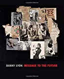 img - for Danny Lyon: Message to the Future by Julian Cox (2016-06-16) book / textbook / text book