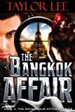 The Bangkok Affair: Sizzling International Intrigue (The Dangerous Affairs Series Book 4)