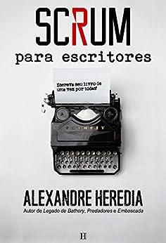 Scrum para Escritores por [Heredia, Alexandre]