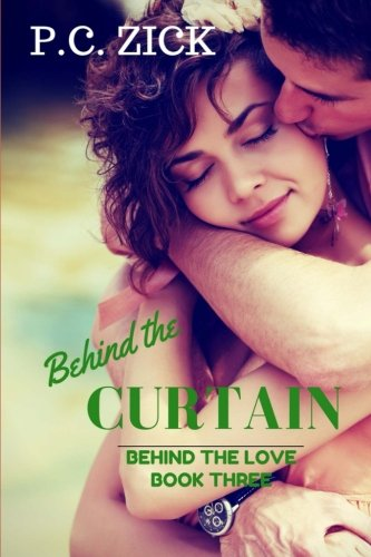 Book: Behind the Curtain - Behind the Love Trilogy by P.C. Zick