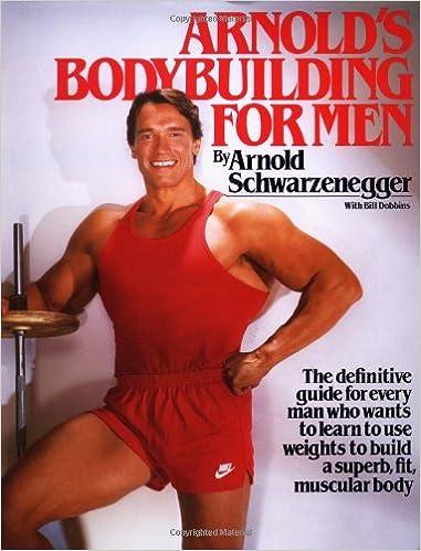 Arnold's Bodybuilding for Men: Arnold Schwarzenegger