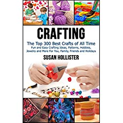 Crafting: The Top 300 Best Crafts: Fun and Easy Cr