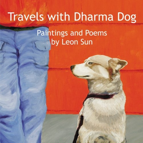 Download Travels with Dharma Dog: Paintings and poems by Leon Sun PDF