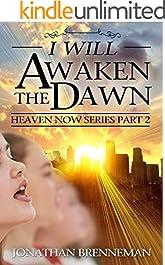 I Will Awaken The Dawn (Heaven Now Book 2)