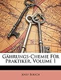 Gährungs-Chemie Für Praktiker, Volume 1 (German Edition), Josef Bersch, 1145148476