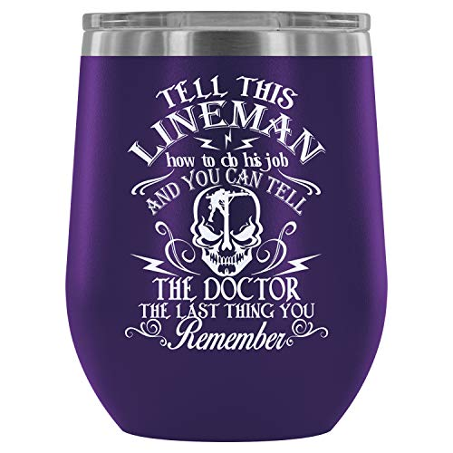Steel Stemless Wine Glass Tumbler, Cool Lineman Wine Tumbler, Tell This Lineman How To Do His Job Vacuum Insulated Wine Tumbler (Wine Tumbler 12Oz - Purple) ()