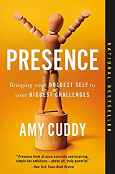Presence: Bringing Your Boldest Self to Your Biggest Challenges by [Cuddy, Amy]