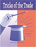 Tricks of the Trade : 101 Psychological Techniques to Help Children Grow and Change, Shapiro, Lawrence E., 1882732200