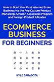 Ecommerce Business for Beginners: How to Start Your First Internet Ecom Business via the Pop Culture Product Marketing, Amazon Associates Program and Foreign Product Affiliates (Ecom Book Bundle)
