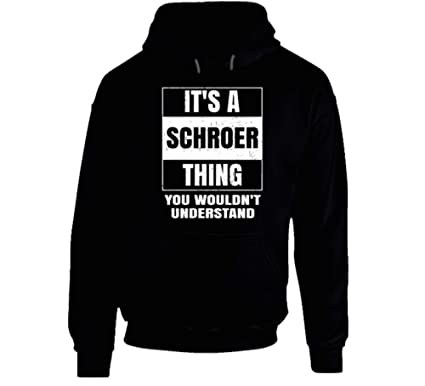 Its A Schroer Thing You Wouldnt Understand Parody Name Hoodie At Amazon Mens Clothing Store