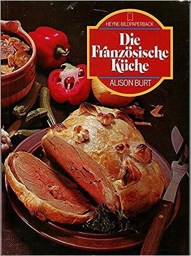Die Franzosische Kuche Amazon De Alison Burt Bucher