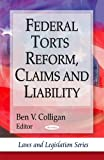 Federal Torts Reform, Claims and Liability, Ben V. Colligan, 1606929895