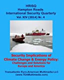 Security Implications of Climate Change & Energy Policy: Challenges and Solution: Hampton Roads International Security Quarterly, Vol. XIV, Nr. 4