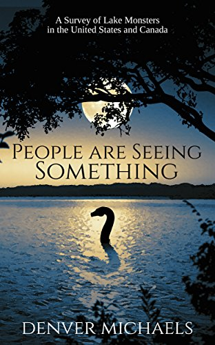 People are Seeing Something: A Survey of Lake Monsters in the United States and Canada (Photographs Of Montana)
