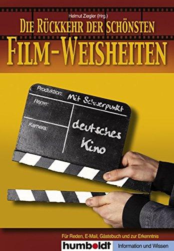 Die Rückkehr der schönsten Film-Weisheiten: Mehr als450 neue kluge, wahre und lustige Kino-Zitate, für Reden, E-Mails, Gästebuch und zur Erkenntnis