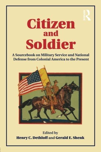 Citizen and Soldier: A Sourcebook on Military Service and National Defense from Colonial America to the Present
