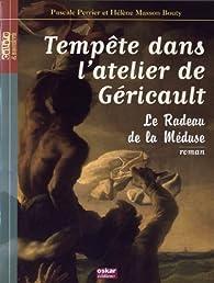 Tempête dans l'atelier de Géricault : Le radeau de la méduse par Pascale Perrier